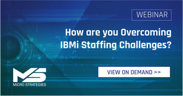 HOW ARE YOU OVERCOMING IBMI STAFFING CHALLENGES?